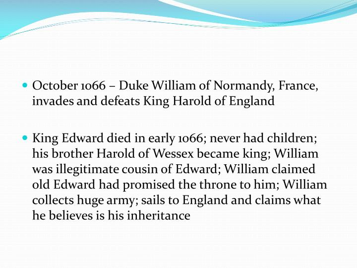 October 1066 – Duke William of Normandy, France, invades and defeats King Harold of England