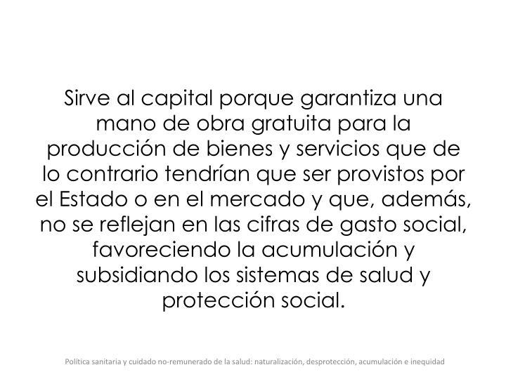 Sirve al capital porque garantiza