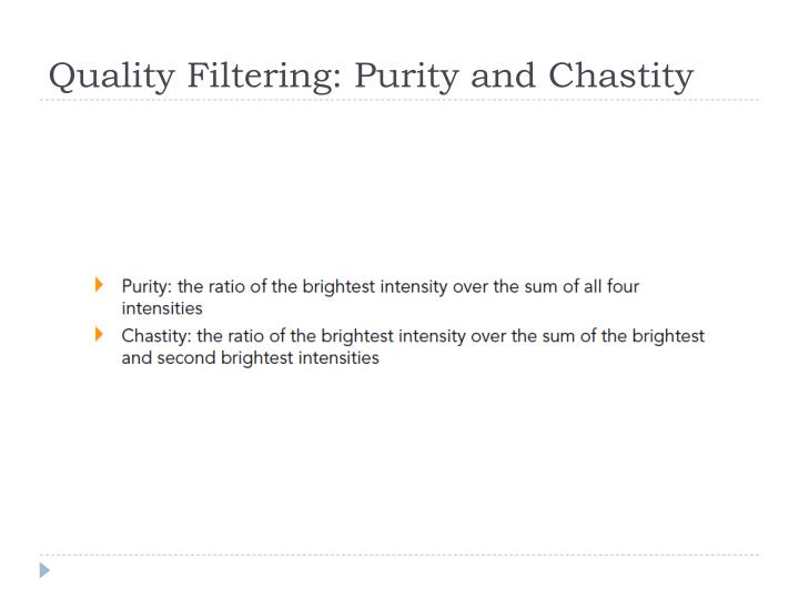 Quality Filtering: Purity and Chastity