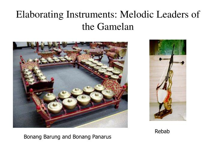 Elaborating Instruments: Melodic Leaders of the Gamelan