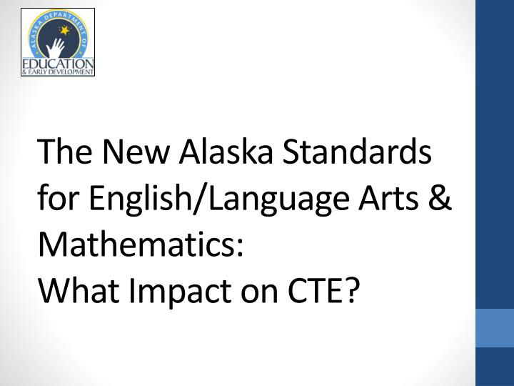 the new alaska standards for english language arts mathematics what impact on cte