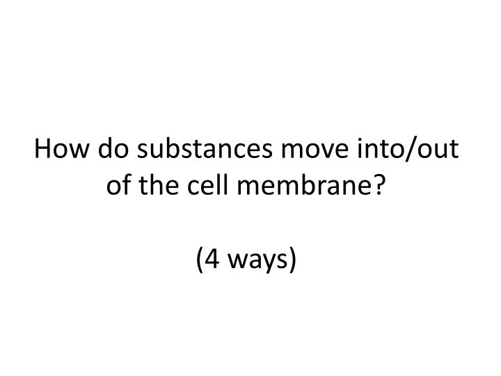 How do substances move into/out of the cell membrane?