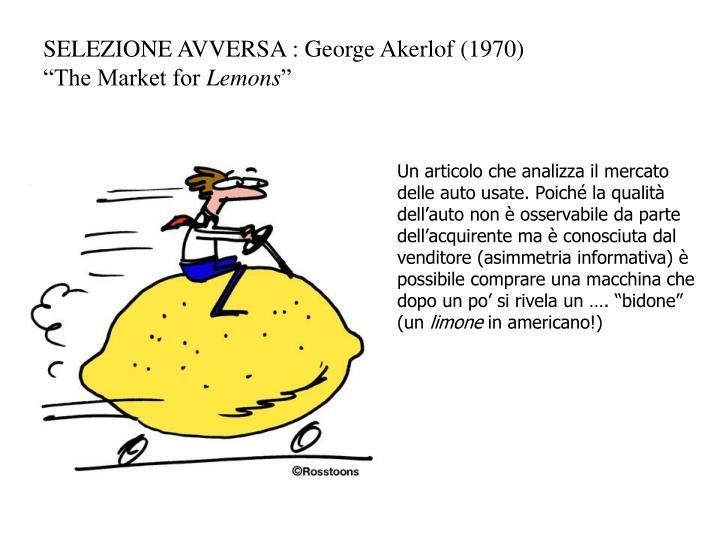 SELEZIONE AVVERSA : George Akerlof (1970)