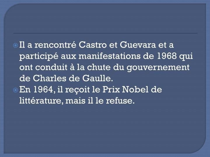 Il a rencontré Castro et Guevara et a participé aux manifestations de 1968 qui ont conduit à la chute du gouvernement de Charles de Gaulle.