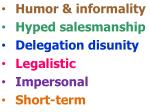 humor informality hyped salesmanship delegation disunity legalistic impersonal short term