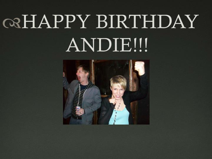 HAPPY BIRTHDAY     			ANDIE!!!