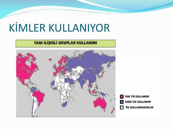 KİMLER KULLANIYOR