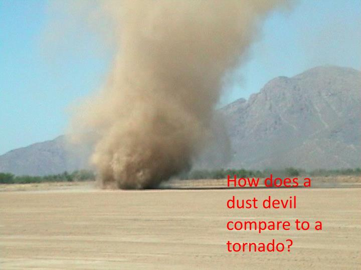How does a dust devil compare to a tornado?