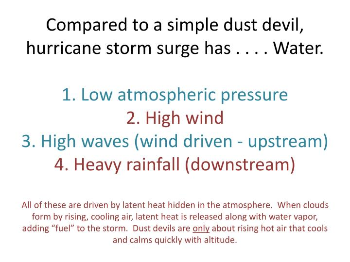 Compared to a simple dust devil, hurricane storm surge has . . . . Water.