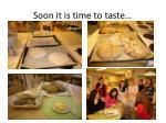 soon it is time to taste