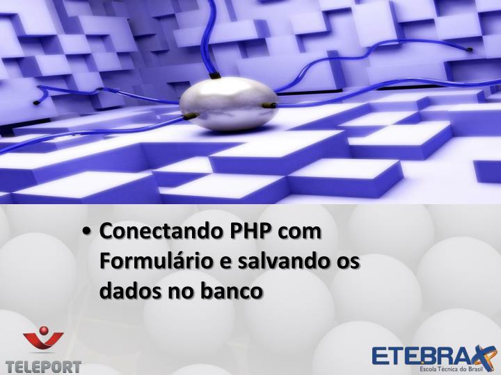 Conectando PHP com Formulário e salvando os dados no banco