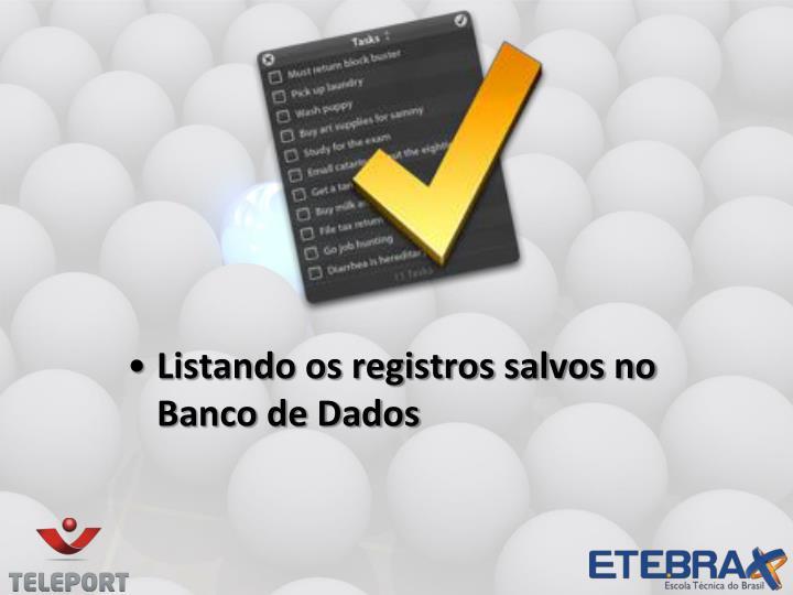 Listando os registros salvos no Banco de Dados