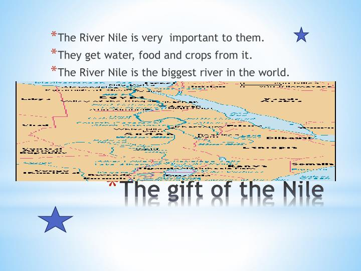 The River Nile is very  important to them.