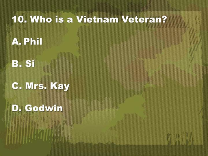 10. Who is a Vietnam Veteran?