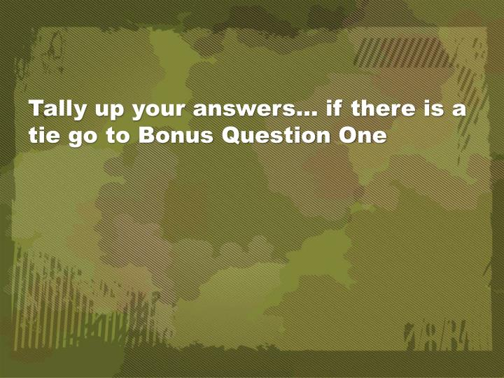 Tally up your answers… if there is a tie go to Bonus Question One