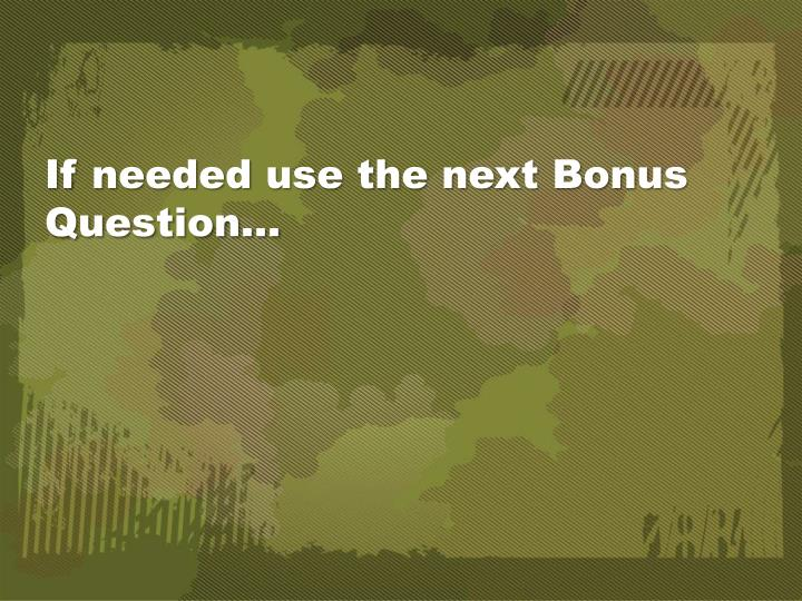 If needed use the next Bonus Question…