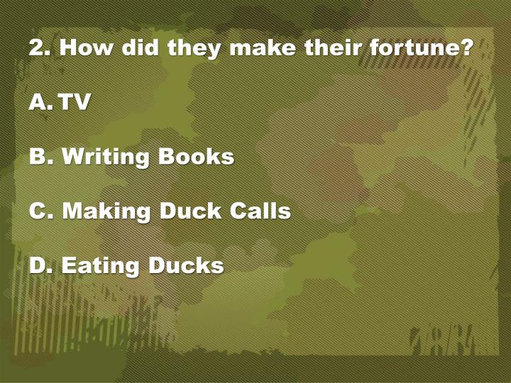 2. How did they make their fortune?