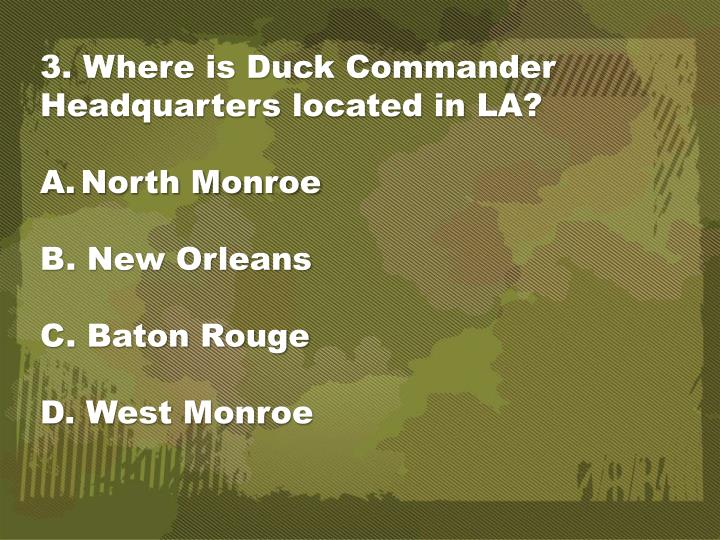 3. Where is Duck Commander Headquarters located in LA?