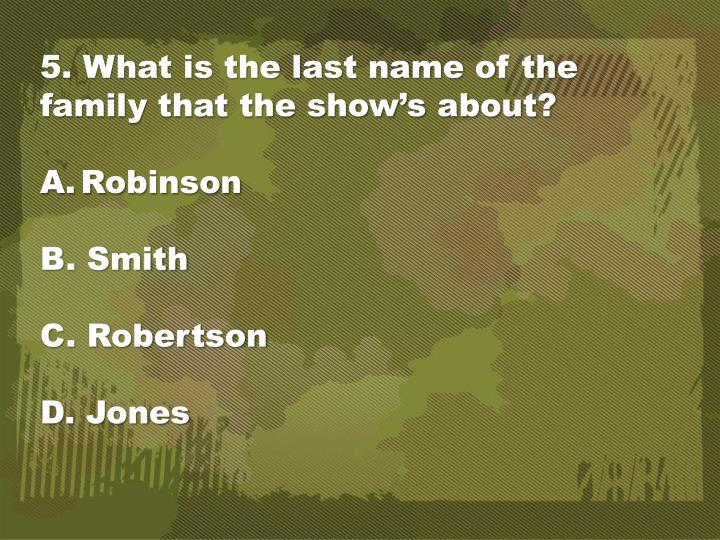 5. What is the last name of the family that the show's about?