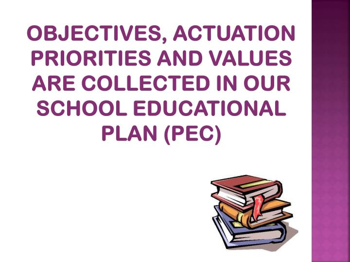 Objectives, actuation priorities and values are collected in our School Educational Plan (PEC)