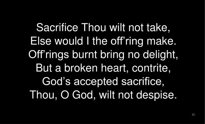 Sacrifice Thou wilt not take,