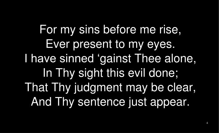 For my sins before me rise,