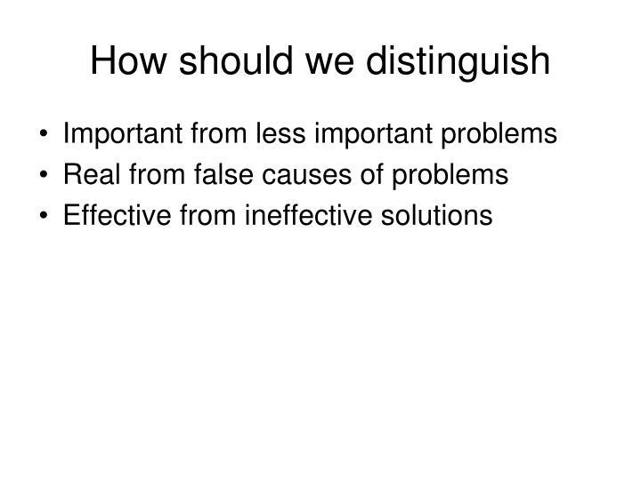 How should we distinguish
