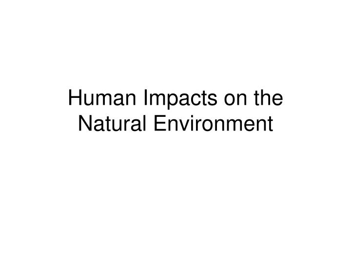 Human Impacts on the
