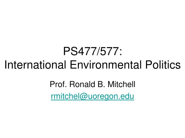 Ps477 577 international environmental politics