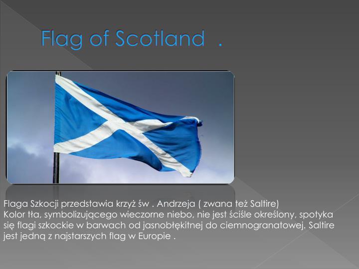 Flag of Scotland  .