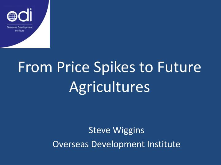 From Price Spikes to Future Agricultures
