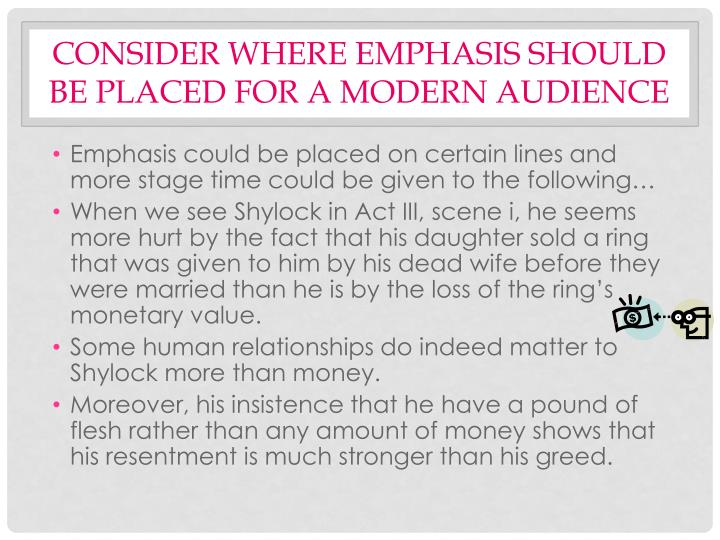 CONSIDER WHERE EMPHASIS SHOULD BE PLACED FOR A MODERN AUDIENCE
