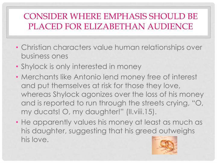 CONSIDER WHERE EMPHASIS SHOULD BE PLACED FOR ELIZABETHAN AUDIENCE