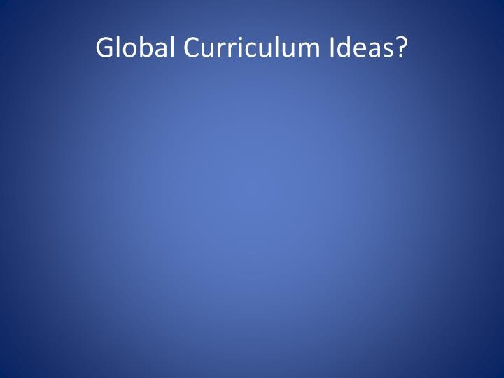 Global Curriculum Ideas?