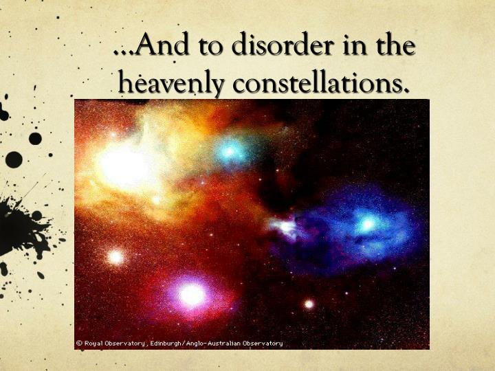 ...And to disorder in the heavenly constellations.