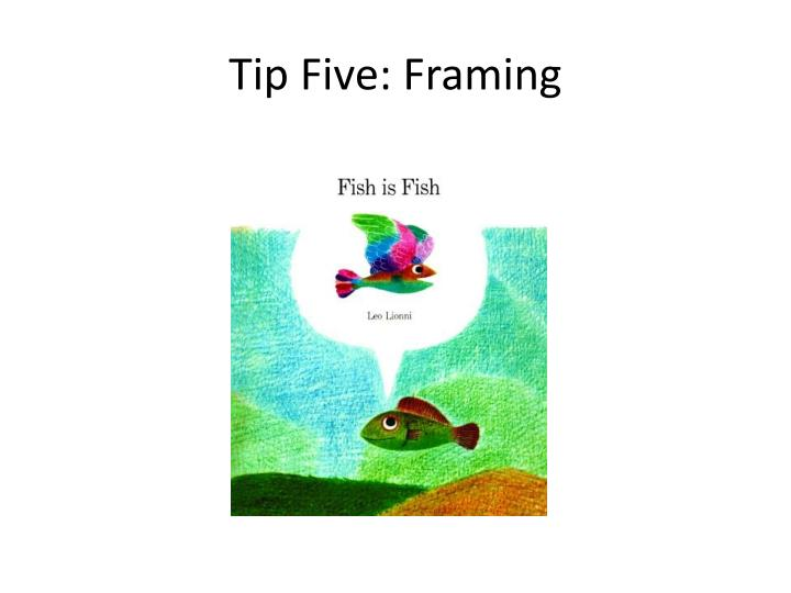 Tip Five: Framing