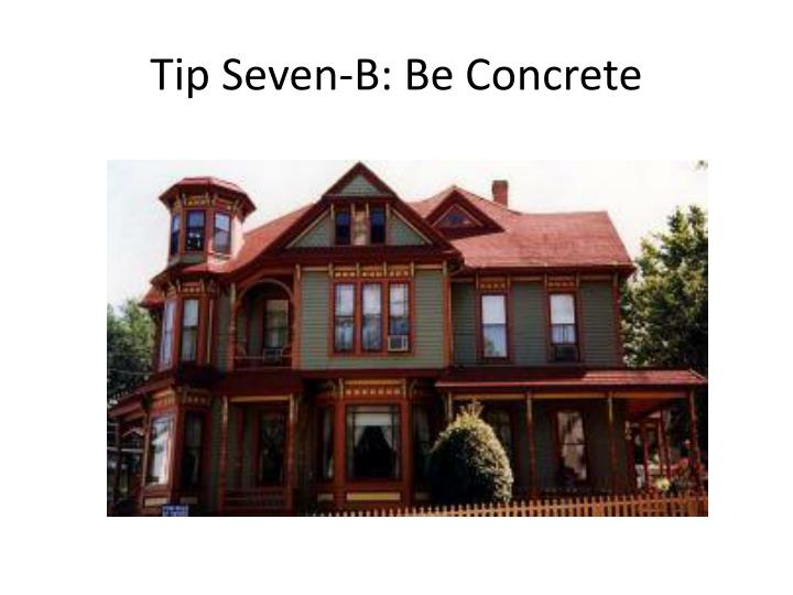 Tip Seven-B: Be Concrete
