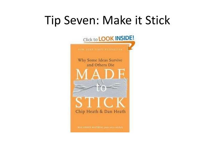 Tip Seven: Make it Stick