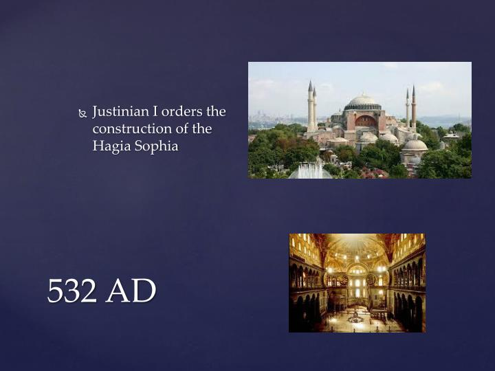 Justinian I orders the construction of the
