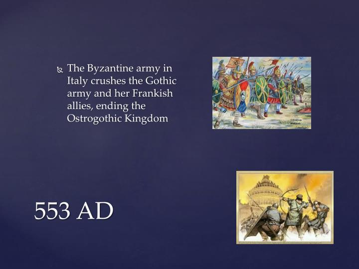 The Byzantine army in Italy crushes the Gothic army and her Frankish allies, ending the