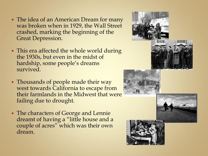 The idea of an American Dream for many was broken when in 1929, the Wall Street crashed, marking the beginning of the Great Depression.