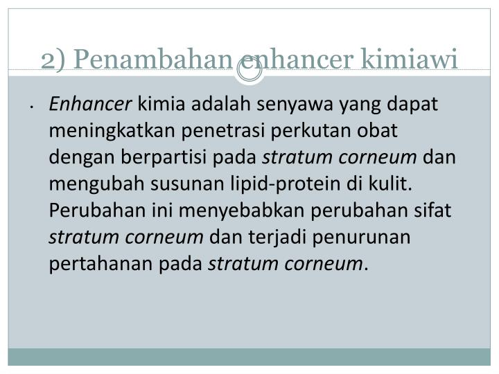 2) Penambahan enhancer kimiawi