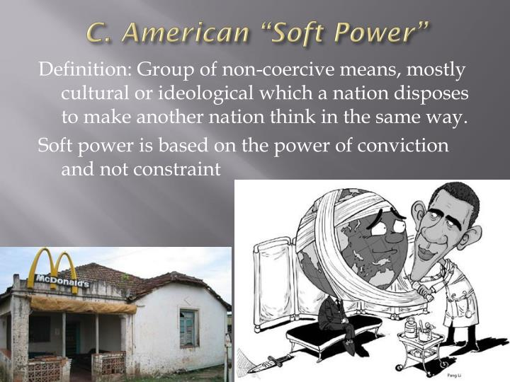 "C. American ""Soft Power"""
