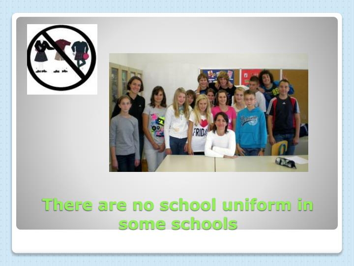 There are no school uniform in some schools
