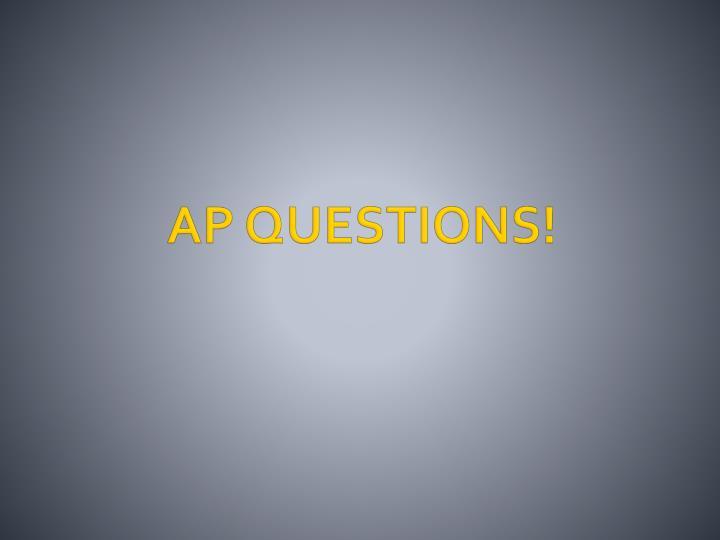 AP QUESTIONS!
