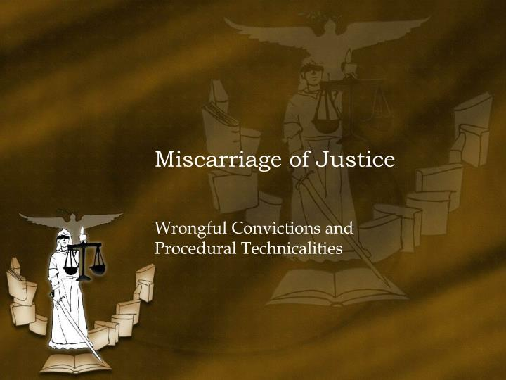"""miscarriage of justice """"people think that miscarriages of justice are rare and exceptional,"""" says dr michael naughton, founder of the uk innocence project """"but every single day."""