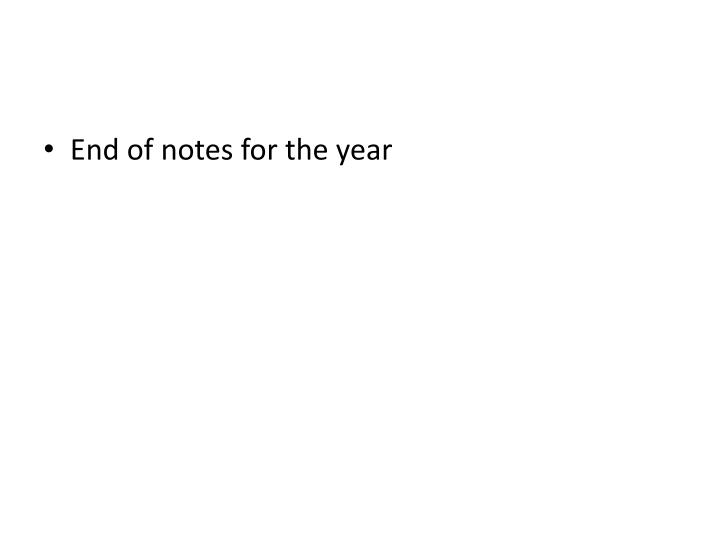 End of notes for the year