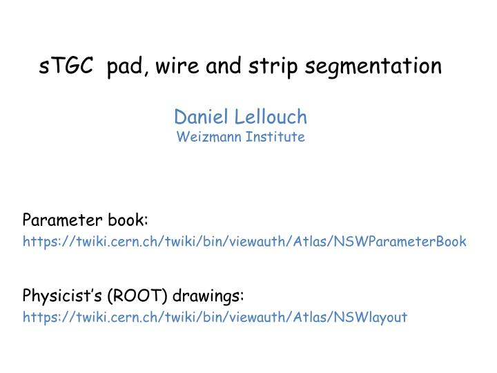 Stgc pad wire and strip segmentation daniel lellouch weizmann institute