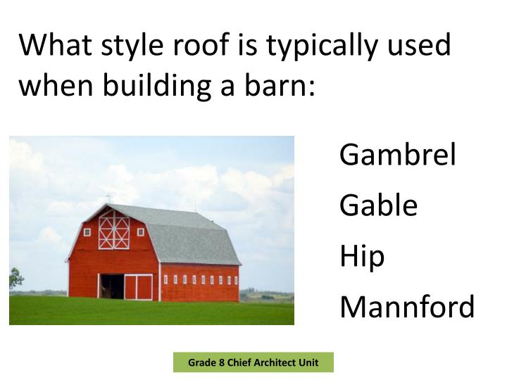 What style roof is typically used when building a barn: