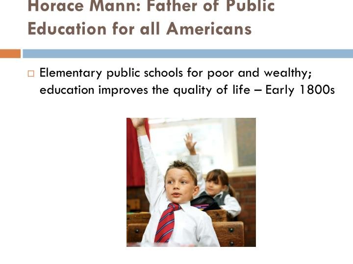horace mann father of education About us horace mann was founded in 1945 by two springfield,  get the latest education-related news, classroom trends, ideas for lesson plans,.